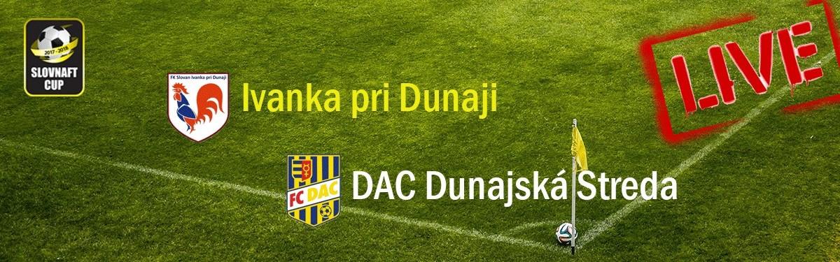 LIVE: 9.8.2017 17:00 FK Slovan Ivanka pri Dunaji - FC DAC 1904 Dunajská Streda